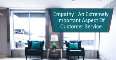 Empathy : An Extremely Important Aspect Of Customer Service