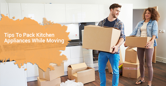 Tips To Pack Kitchen Appliances While Moving