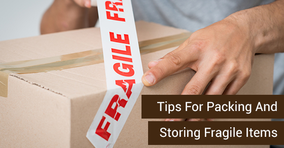 Tips For Packing And Storing Fragile Items