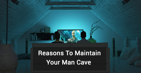 Reasons To Maintain Your Man Cave